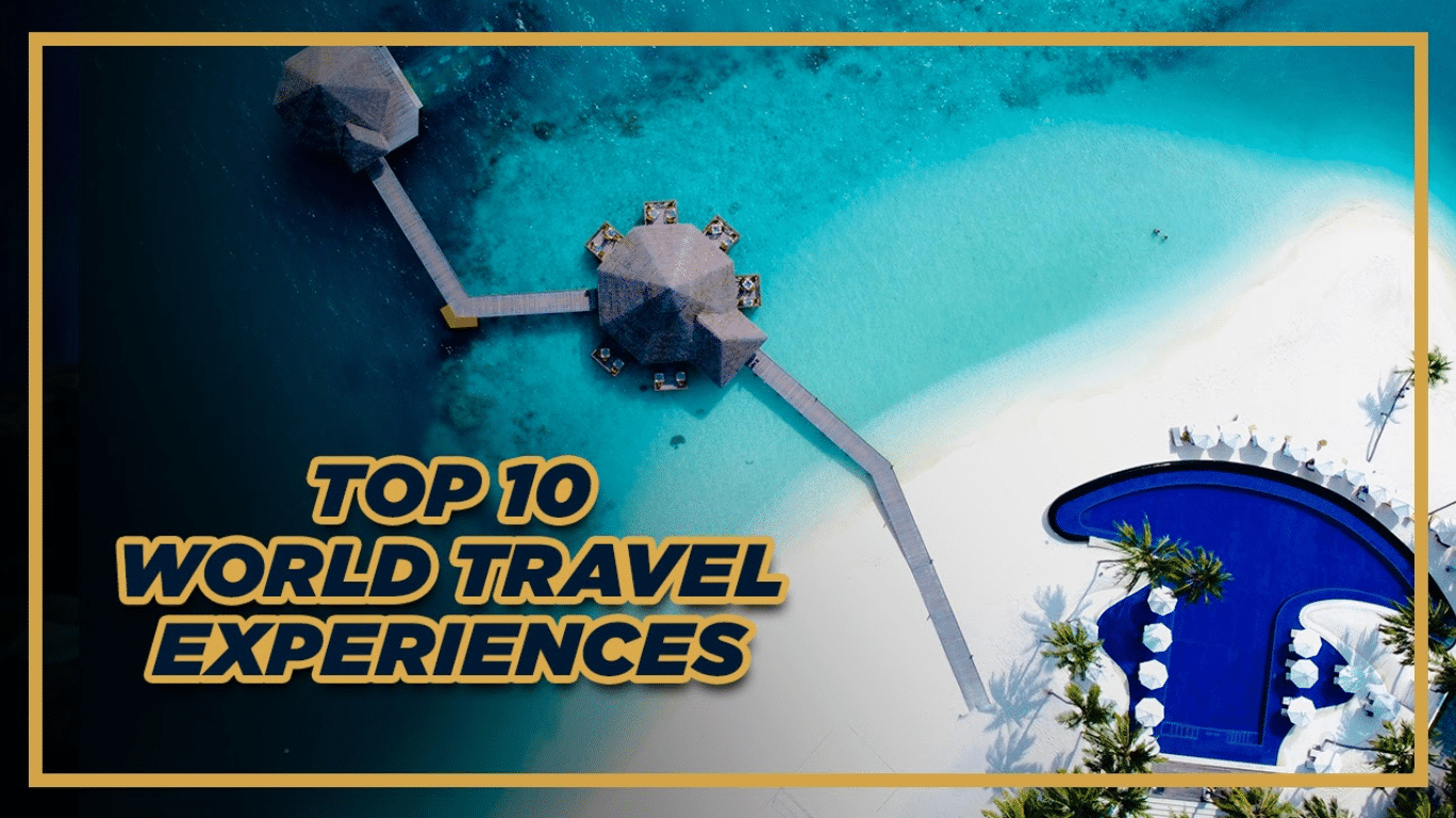 Top Travel Experiences in the World